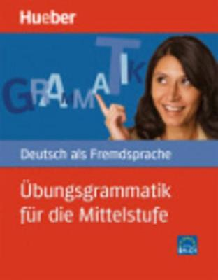 Hueber dictionaries and study-aids: Ubungsgrammatik fur die Mittelstufe - Bu - Baumgarten, Christian, and Borbein, Volker