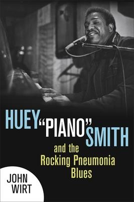 """Huey """"piano"""" Smith and the Rocking Pneumonia Blues - Wirt, John"""