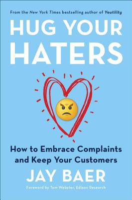 Hug Your Haters: How to Embrace Complaints and Keep Your Customers - Baer, Jay