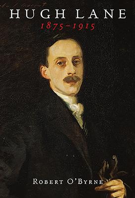 Hugh Lane: 1875-1915 - O'Byrne, Robert