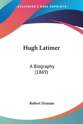 Hugh Latimer: A Biography (1869) - Demaus, Robert