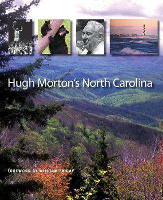 Hugh Morton's North Carolina - Morton, Hugh, and Friday, William (Foreword by)
