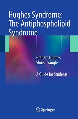 Hughes Syndrome: The Antiphospholipid Syndrome: A Guide for Students - Hughes, Graham, MD, M D, and Sangle, Shirish