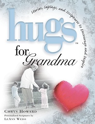 Hugs for Grandma: Stories, Sayings, and Scriptures to Encourage and Inspire - Howard, Chrys, and Weiss, LeAnn