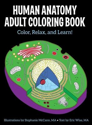 Human Anatomy Adult Coloring Book - McCann, Stephanie, and Wise, Eric