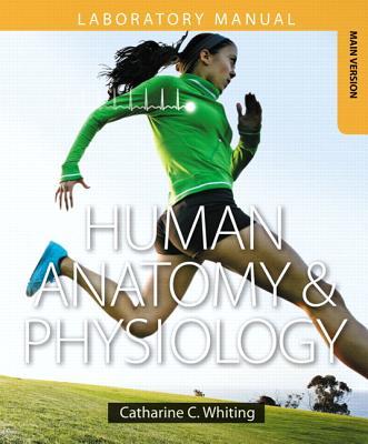 Human Anatomy & Physiology Laboratory Manual: Making Connections, Main Version - Whiting, Catharine C.
