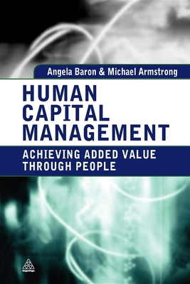 Human Capital Management: Achieving Added Value Through People - Baron, Angela, and Armstrong, Michael