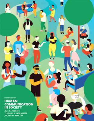 Human Communication in Society - Alberts, Jess K., and Nakayama, Thomas K., and Martin, Judith N.