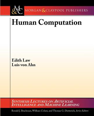 Human Computation - Law, Edith, and von Ahn, Luis, and Brachman, Ronald (Series edited by)