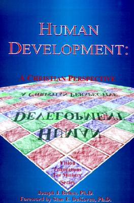 Human Development: A Christian Perspective - Bohac, Joseph J, Ph.D., and DeKoven, Stan E, Ph.D. (Foreword by)