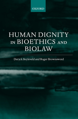 Human Dignity in Bioethics and Biolaw - Beyleveld, David