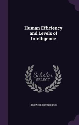 Human Efficiency and Levels of Intelligence - Goddard, Henry Herbert