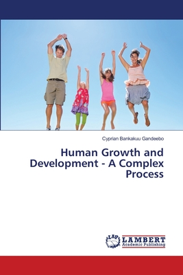 Human Growth and Development - A Complex Process - Gandeebo Cyprian Bankakuu