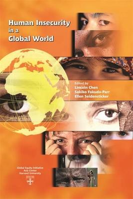 Human Insecurity in a Global World - Chen, Lincoln C (Editor), and Fukuda-Parr, Sakiko (Editor), and Seidensticker, Ellen (Editor)