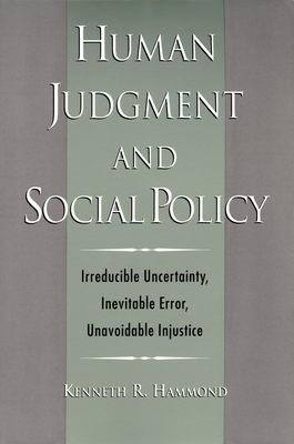 Human Judgment and Social Policy: Irreducible Uncertainty, Inevitable Error, Unavoidable Injustice - Hammond, Kenneth R, and Kenneth, Hammond R