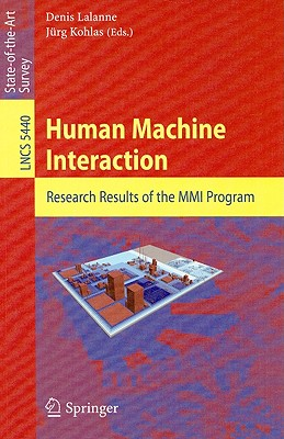 Human Machine Interaction: Research Results of the MMI Program - Lalanne, Denis (Editor), and Kohlas, Juerg (Editor)