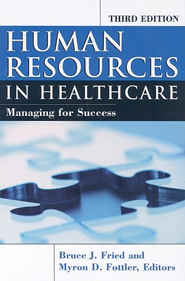 Human Resources in Healthcare: Managing for Success - Fried, Bruce J (Editor)