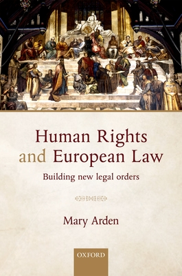 Human Rights and European Law: Building New Legal Orders - Arden, Mary