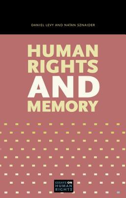 Human Rights and Memory - Levy, Daniel, and Sznaider, Natan