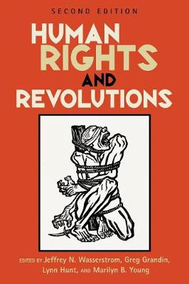 Human Rights and Revolutions - Wasserstrom, Jeffrey N (Editor), and Grandin, Greg (Editor), and Hunt, Lynn (Editor)