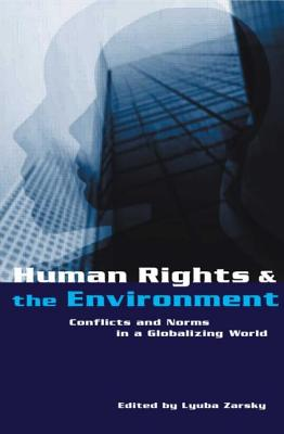 Human Rights and the Environment: Conflicts and Norms in a Globalizing World - Zarsky, Lyuba (Editor)