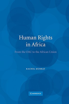 Human Rights in Africa: From the OAU to the African Union - Murray, Rachel, Dr.