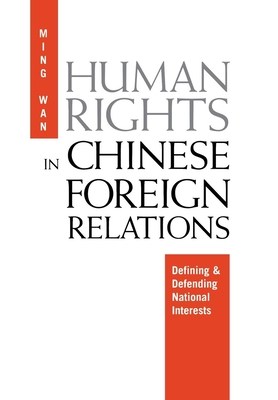 Human Rights in Chinese Foreign Relations: Defining and Defending National Interests - Wan, Ming
