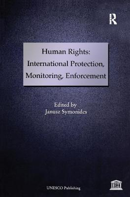 Human Rights: International Protection, Monitoring, Enforcement - Symonides, Janusz (Editor)