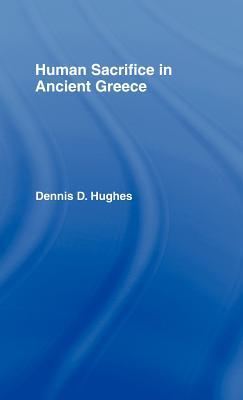 Human Sacrifice in Ancient Greece - Hughes, Dennis D