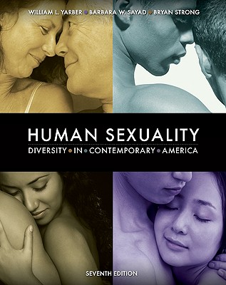 Human Sexuality: Diversity in Contemporary America - Yarber, Barbara L, and Yarber, William L, and Yarber William