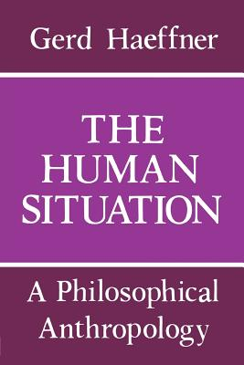 Human Situation: Philosophy - Haeffner, Gerd, and Watkins, Eric (Translated by)
