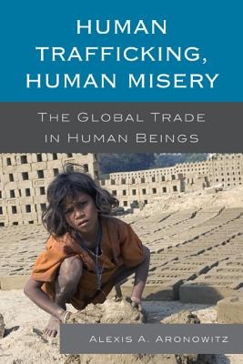 Human Trafficking, Human Misery: The Global Trade in Human Beings - Aronowitz, Alexis A.