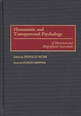 Humanistic and Transpersonal Psychology: A Historical and Biographical Sourcebook - Moss, Donald