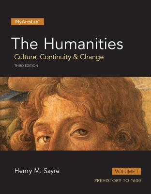 Humanities: Culture, Continuity and Change, The, Volume I - Sayre, Henry M.