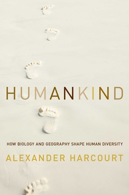 Humankind: How Biology and Geography Shape Human Diversity - Harcourt, Alexander H