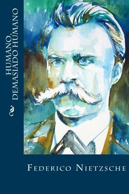 Humano, Demasiado Humano - Nietzsche, Federico