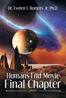Humans End Movie Final Chapter - Borders Jr Ph D, Everett C