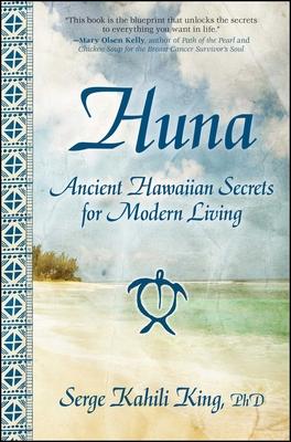 Huna: Ancient Hawaiian Secrets for Modern Living - King, Serge Kahili, PhD