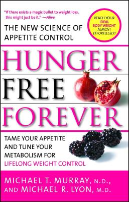 Hunger Free Forever: The New Science of Appetite Control - Murray, Michael T, ND, M D, and Lyon, Michael R