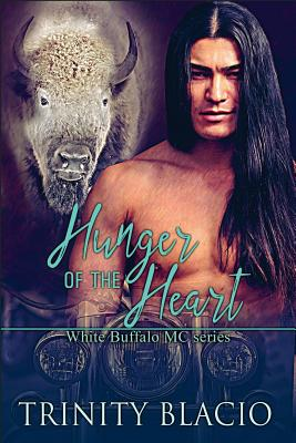 Hunger of the Heart: White Buffalo MCS Book 1 - Blacio, Trinity