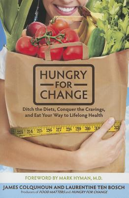 Hungry for Change: Ditch the Diets, Conquer the Cravings, and Eat Your Way to Lifelong Health - Colquhoun, James, and Ten Bosch, Laurentine, and Hyman, Mark, Dr.