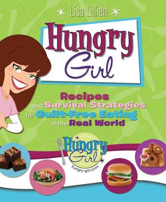 Hungry Girl: Recipes and Survival Strategies for Guilt-Free Eating in the Real World - Lillien, Lisa