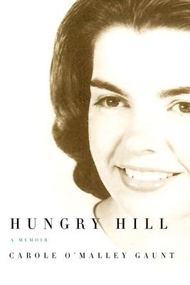 Hungry Hill: A Memoir - Gaunt, Carole O'Malley