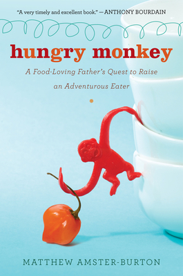 Hungry Monkey: A Food-Loving Father's Quest to Raise an Adventurous Eater - Amster-Burton, Matthew