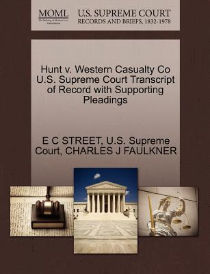 Hunt V. Western Casualty Co U.S. Supreme Court Transcript of Record with Supporting Pleadings - Street, E C, and Faulkner, Charles J, and U S Supreme Court (Creator)