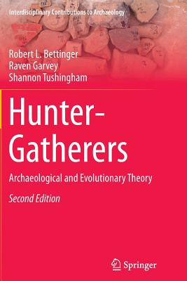 Hunter-Gatherers: Archaeological and Evolutionary Theory - Bettinger, Robert L, and Garvey, Raven, and Tushingham, Shannon