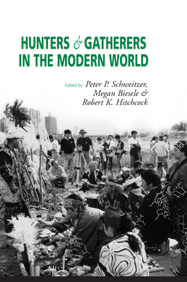 Hunters and Gatherers in the Modern World: Conflict, Resistance, and Self-Determination - Biesele, M (Editor), and Hitchcock, R K (Editor), and Schweitzer, P P (Editor)