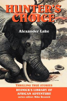Hunter's Choice: Thrilling True Stories - Lake, Alexander