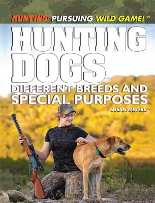 Hunting Dogs: Different Breeds and Special Purposes - Meyer, Susan