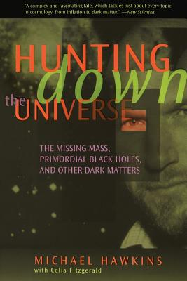 Hunting Down the Universe: The Missing Mass, Primordial Black Holes, and Other Dark Matters - Hawkins, Michael